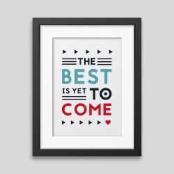The best is yet to come'...