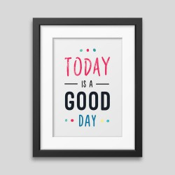Today is a good day Framed...